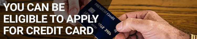 You Can Be Eligible to Apply For Credit Card