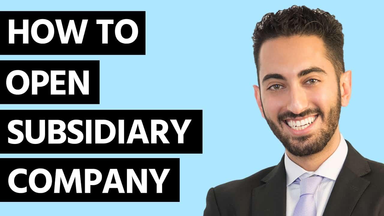 How To Open a Subsidiary Company